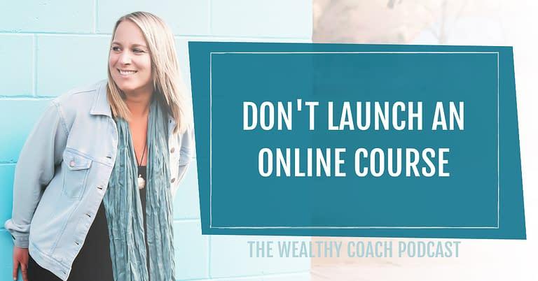 Don't Launch an Online Course