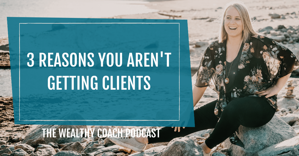 3 Reasons You Aren't Getting Your Ideal Clients